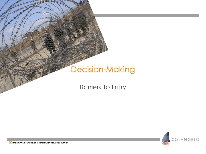 Decision-Making Barriers To Entry +http: //www. flickr. com/photos/tomspender/2318892668/