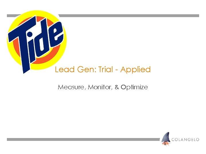 Lead Gen: Trial - Applied Measure, Monitor, & Optimize