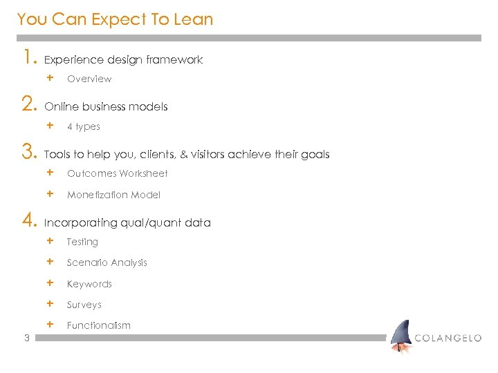 You Can Expect To Lean 1. Experience design framework + Overview 2. Online business