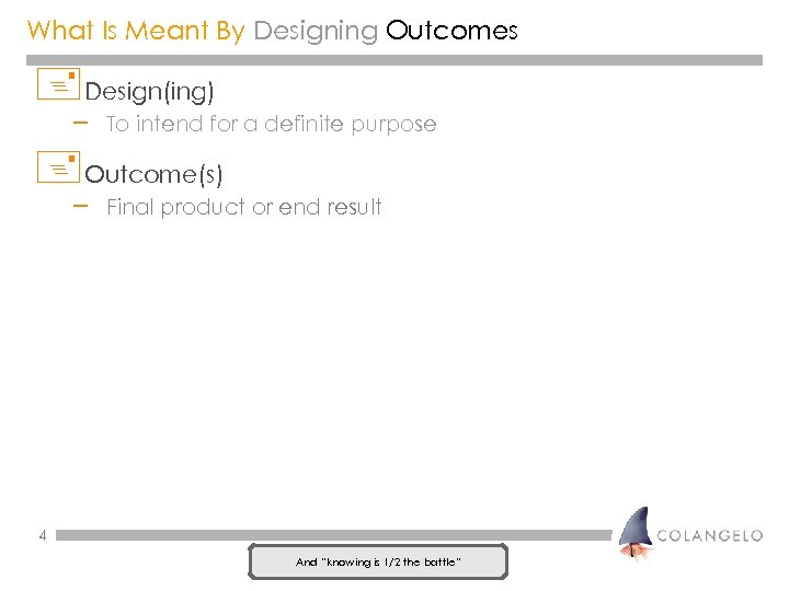 What Is Meant By Designing Outcomes +Design(ing) – To intend for a definite purpose