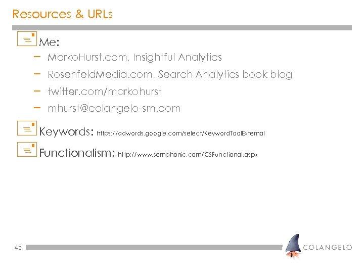 Resources & URLs +Me: – – Marko. Hurst. com, Insightful Analytics Rosenfeld. Media. com,