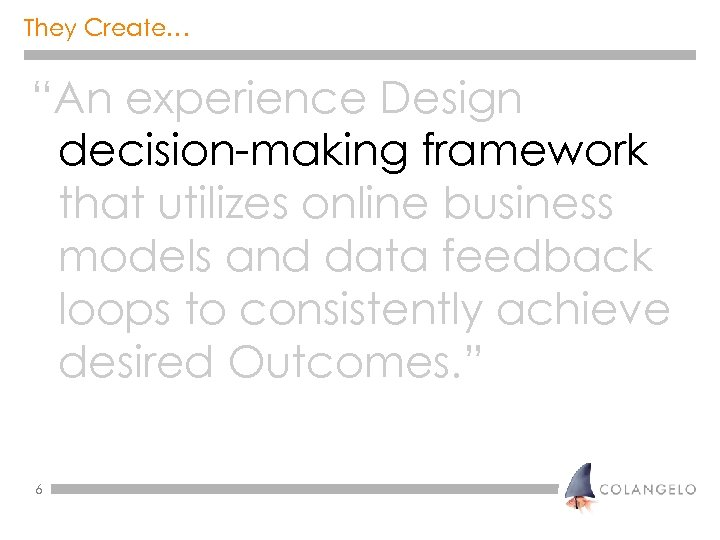 """They Create… """"An experience Design decision-making framework that utilizes online business models and data"""