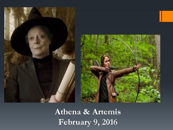 Athena & Artemis February 9, 2016