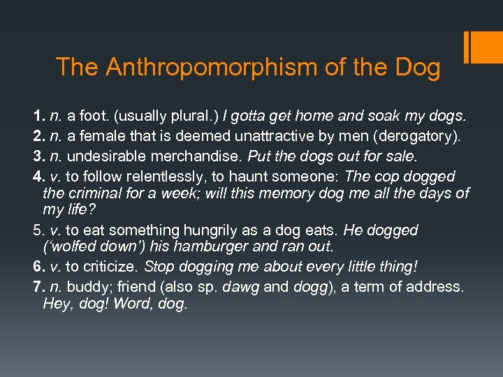 The Anthropomorphism of the Dog 1. n. a foot. (usually plural. ) I gotta