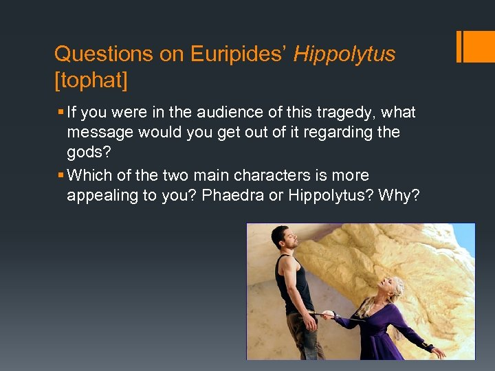 Questions on Euripides' Hippolytus [tophat] § If you were in the audience of this