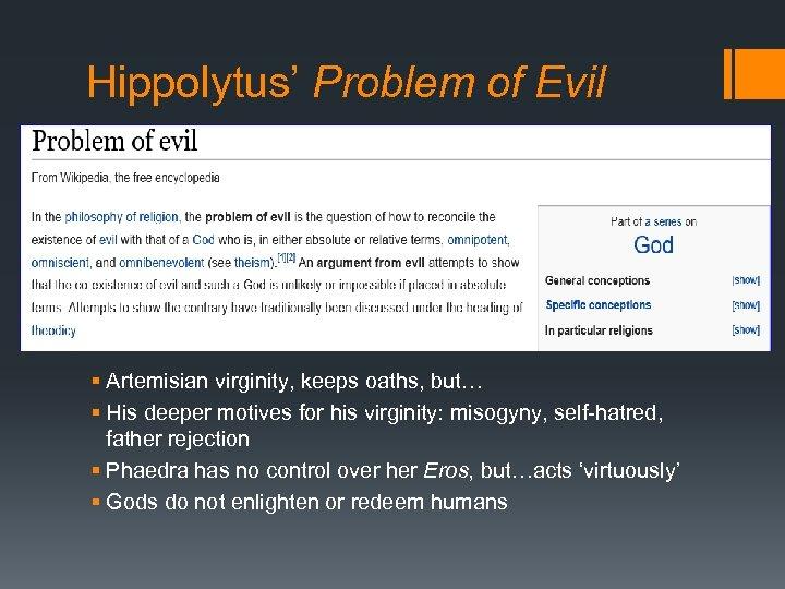 Hippolytus' Problem of Evil § Artemisian virginity, keeps oaths, but… § His deeper motives