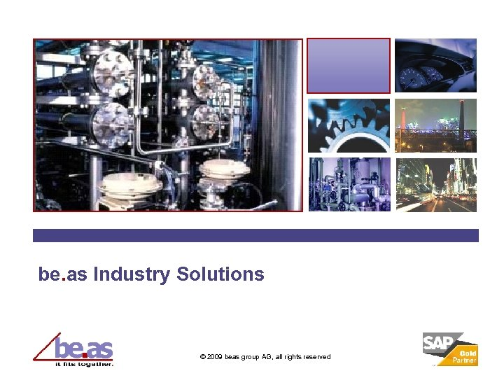 be. as Industry Solutions © 2009 beas group AG, all rights reserved