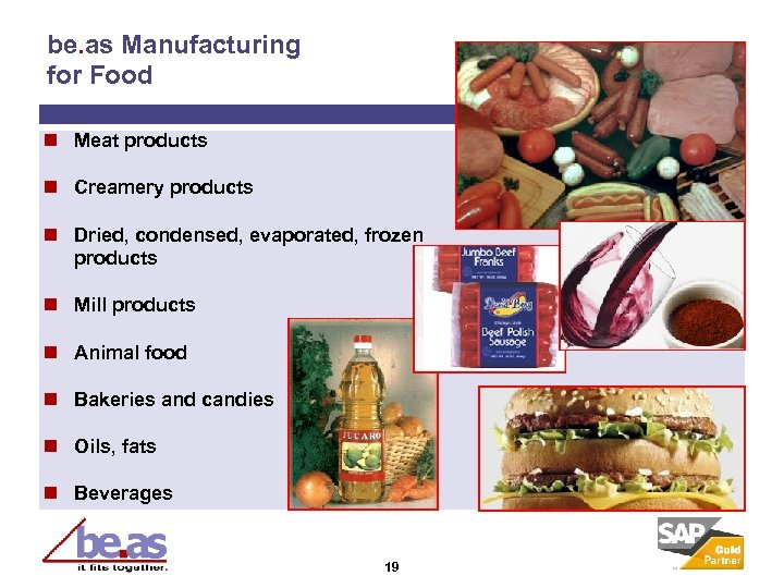 be. as Manufacturing for Food n Meat products n Creamery products n Dried, condensed,