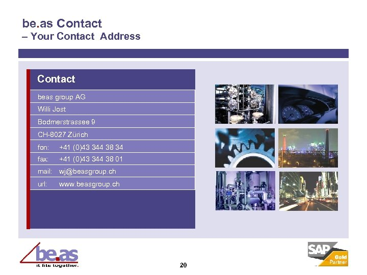 be. as Contact – Your Contact Address Contact beas group AG Willi Jost Bodmerstrassee