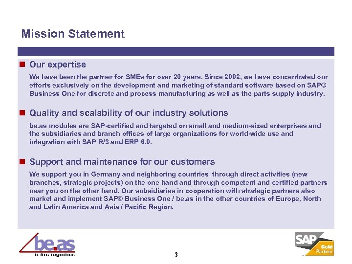 Mission Statement n Our expertise We have been the partner for SMEs for over