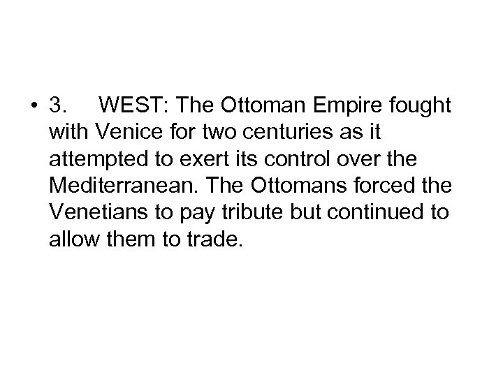 • 3. WEST: The Ottoman Empire fought with Venice for two centuries as