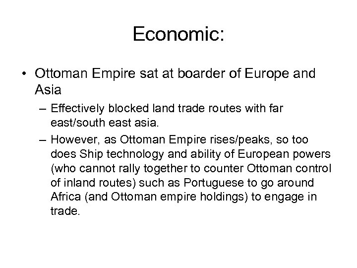 Economic: • Ottoman Empire sat at boarder of Europe and Asia – Effectively blocked