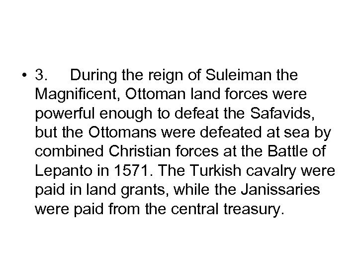 • 3. During the reign of Suleiman the Magnificent, Ottoman land forces were