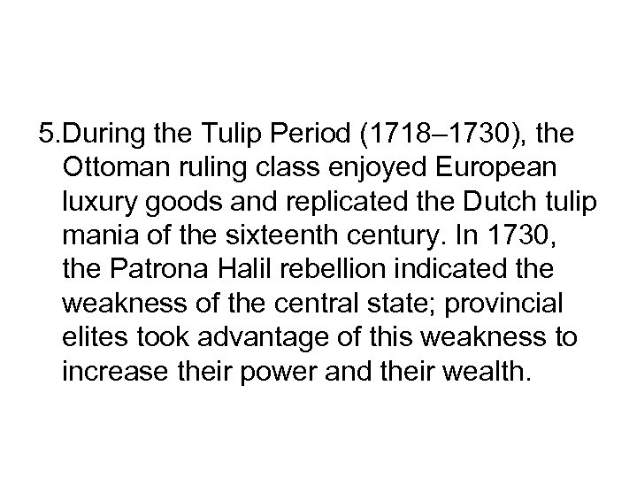 5. During the Tulip Period (1718– 1730), the Ottoman ruling class enjoyed European luxury