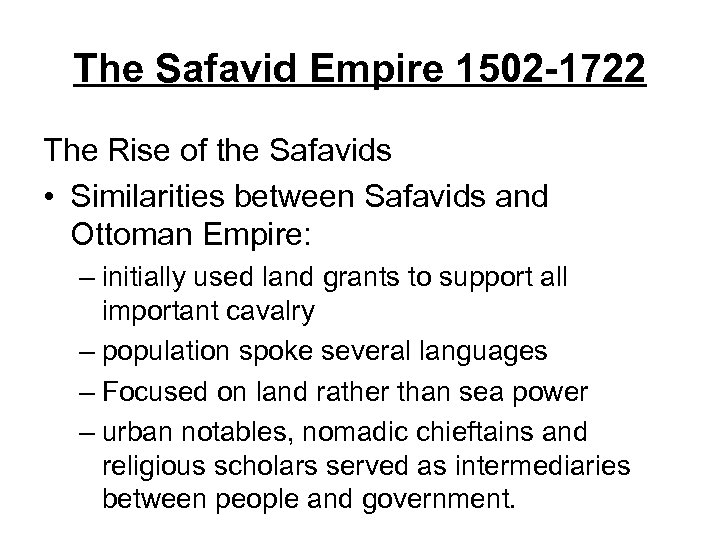 The Safavid Empire 1502 -1722 The Rise of the Safavids • Similarities between Safavids