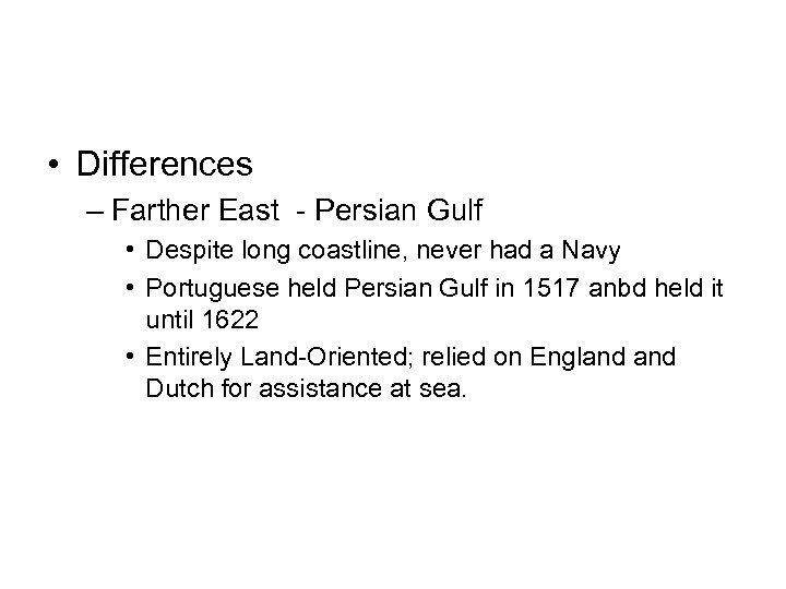 • Differences – Farther East - Persian Gulf • Despite long coastline, never