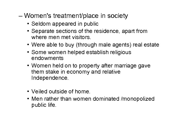 – Women's treatment/place in society • Seldom appeared in public • Separate sections of