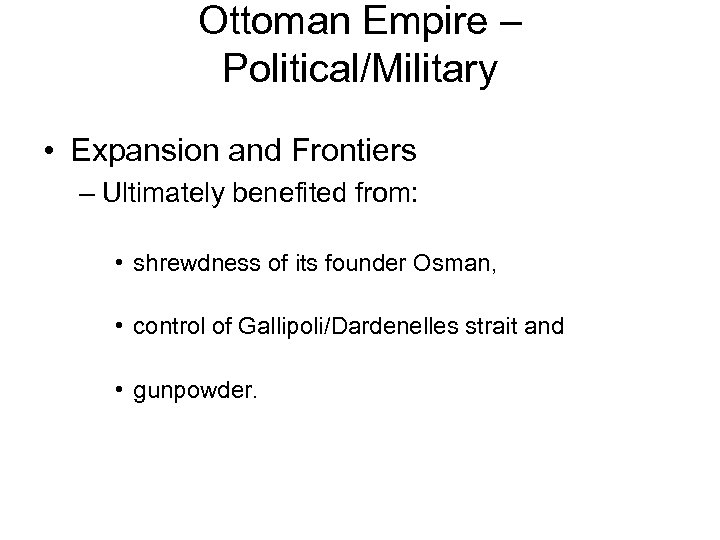 Ottoman Empire – Political/Military • Expansion and Frontiers – Ultimately benefited from: • shrewdness