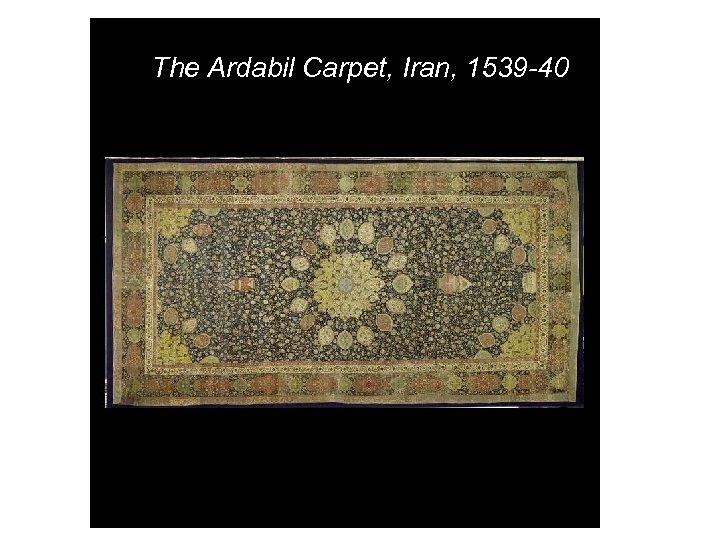 The Ardabil Carpet, Iran, 1539 -40