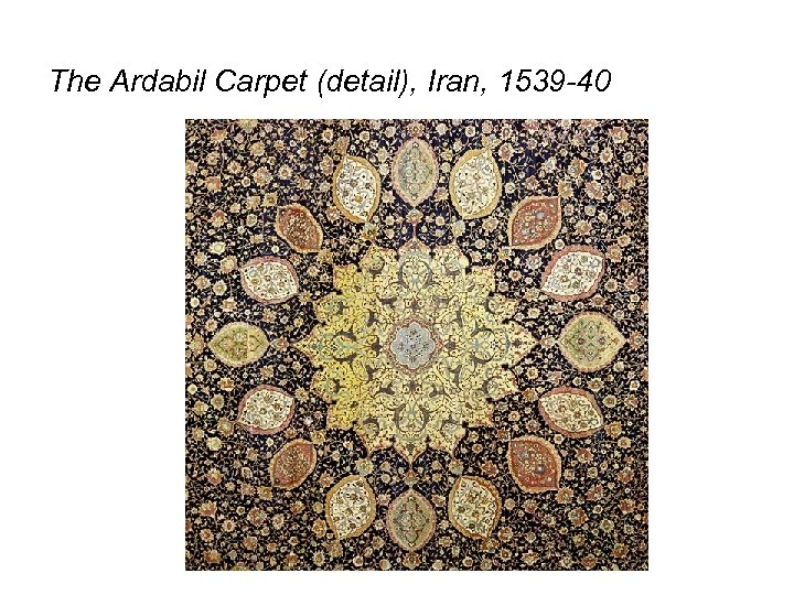 The Ardabil Carpet (detail), Iran, 1539 -40