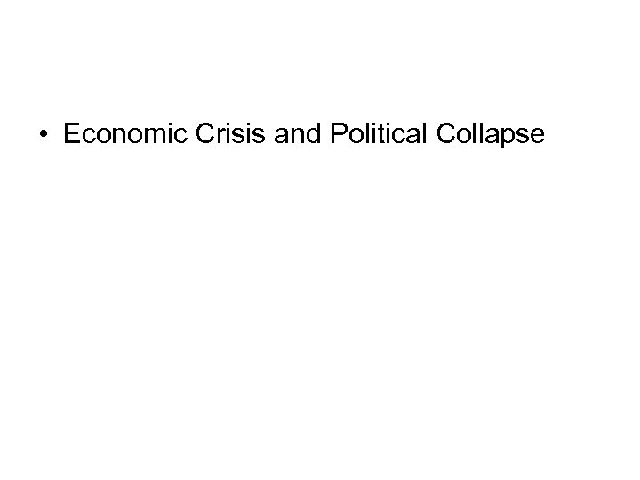 • Economic Crisis and Political Collapse