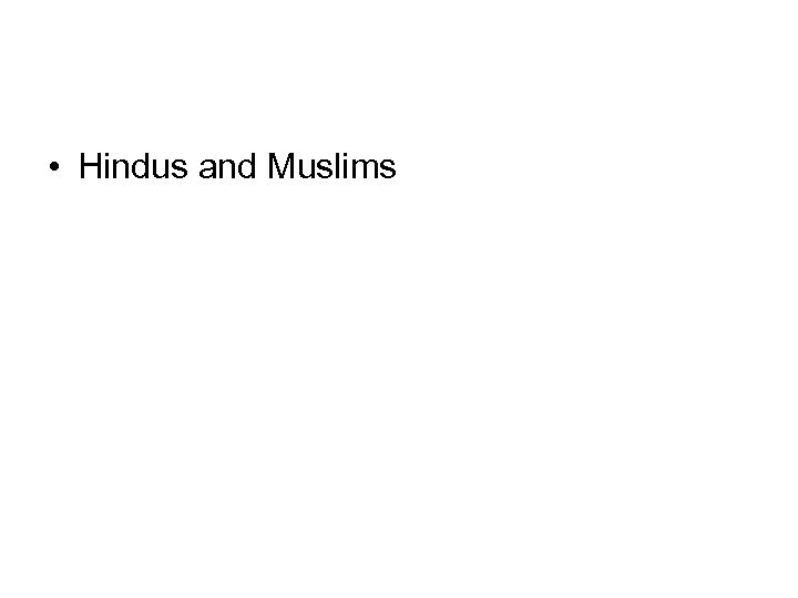 • Hindus and Muslims