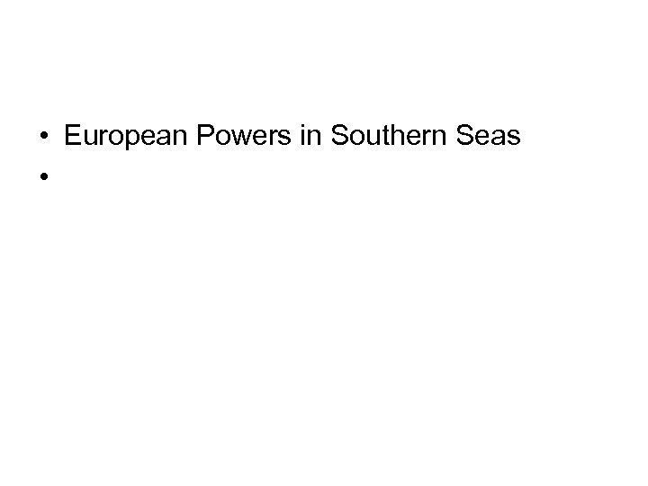 • European Powers in Southern Seas •