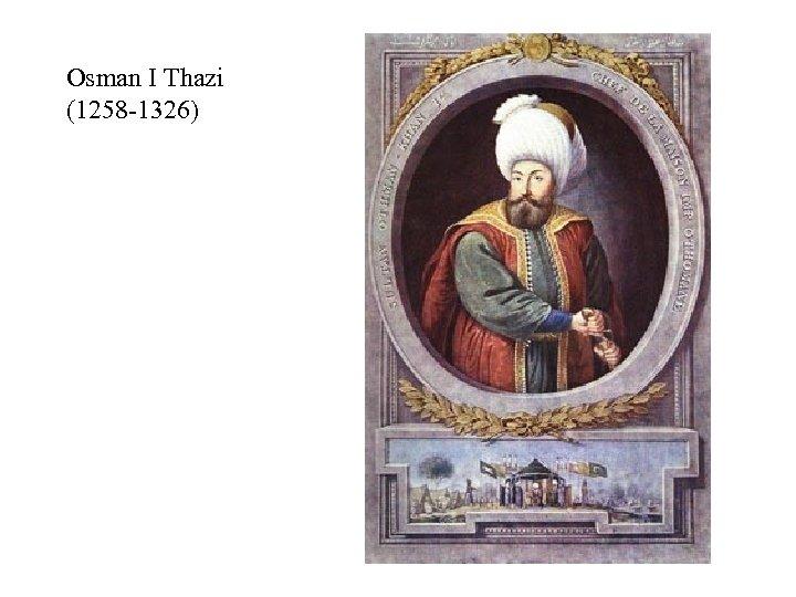Osman I Thazi (1258 -1326)