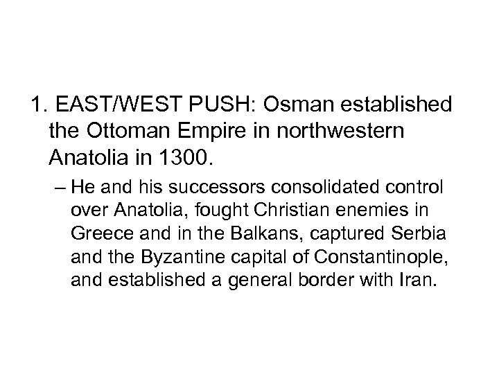 1. EAST/WEST PUSH: Osman established the Ottoman Empire in northwestern Anatolia in 1300. –