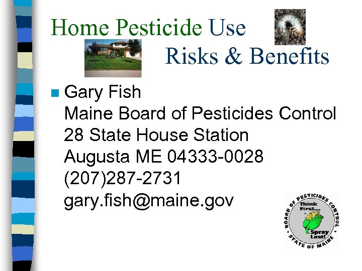Home Pesticide Use Risks & Benefits n Gary Fish Maine Board of Pesticides Control