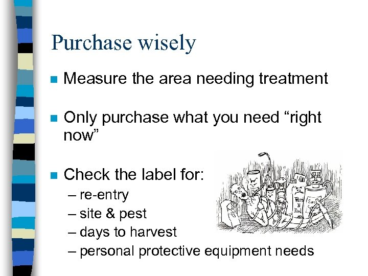 Purchase wisely n Measure the area needing treatment n Only purchase what you need