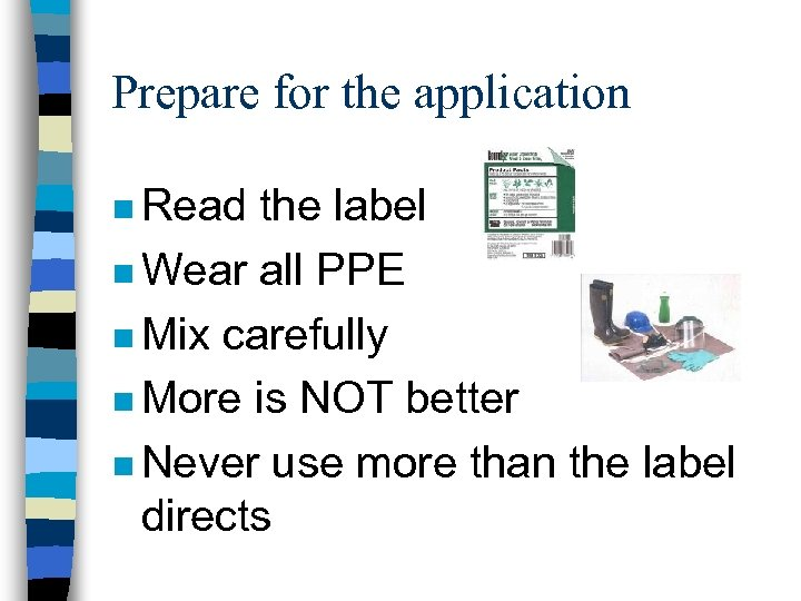 Prepare for the application n Read the label n Wear all PPE n Mix