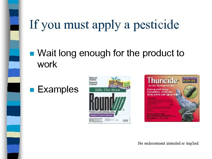 If you must apply a pesticide n Wait long enough for the product to