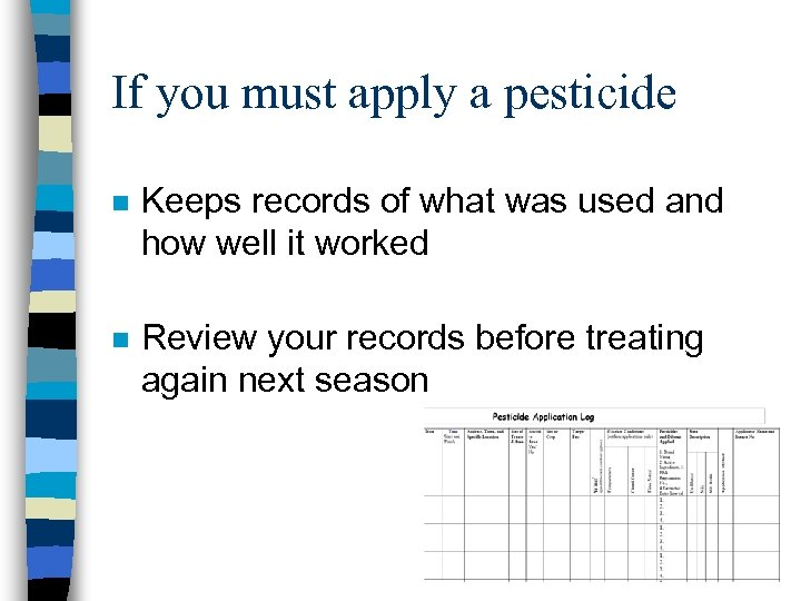 If you must apply a pesticide n Keeps records of what was used and