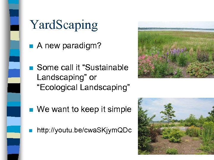 "Yard. Scaping n A new paradigm? n Some call it ""Sustainable Landscaping"" or ""Ecological"