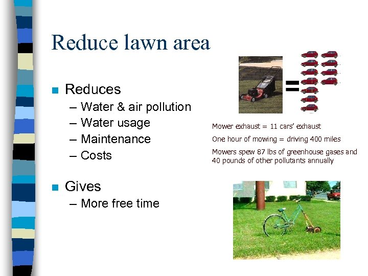 Reduce lawn area n Reduces – – n Water & air pollution Water usage