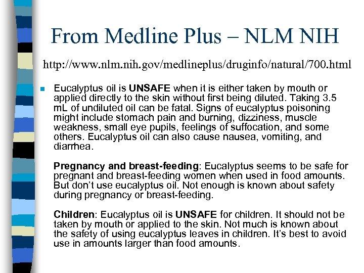 From Medline Plus – NLM NIH http: //www. nlm. nih. gov/medlineplus/druginfo/natural/700. html n Eucalyptus