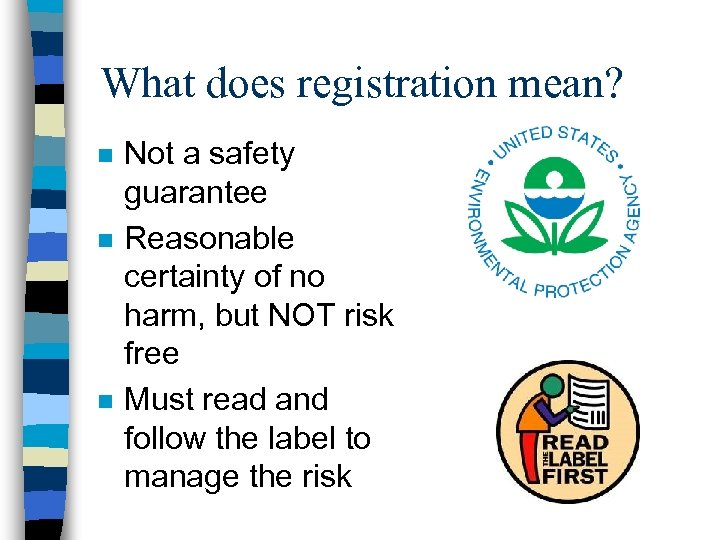 What does registration mean? n n n Not a safety guarantee Reasonable certainty of
