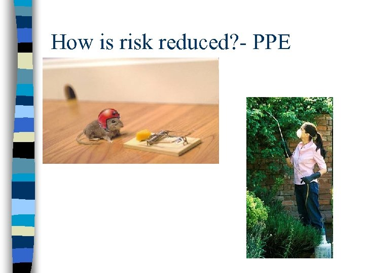 How is risk reduced? - PPE