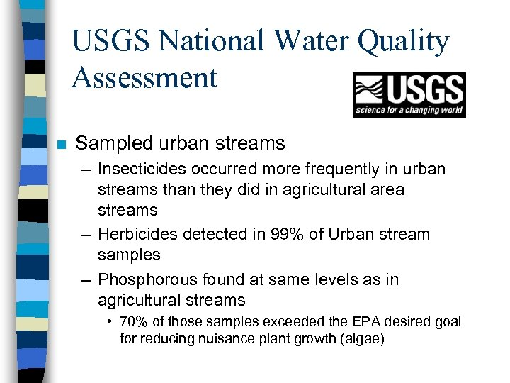 USGS National Water Quality Assessment n Sampled urban streams – Insecticides occurred more frequently