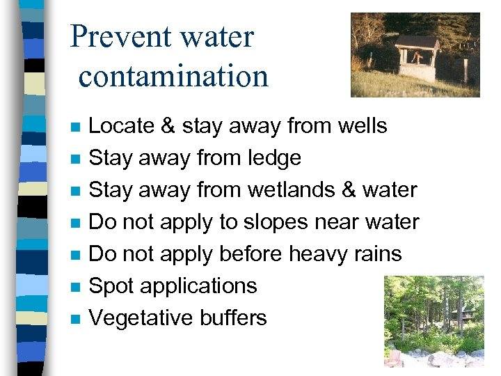 Prevent water contamination n n n Locate & stay away from wells Stay away