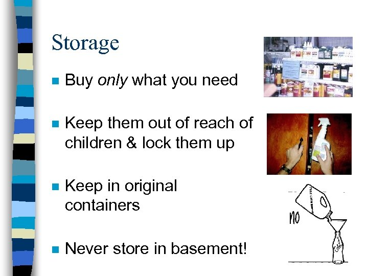Storage n Buy only what you need n Keep them out of reach of