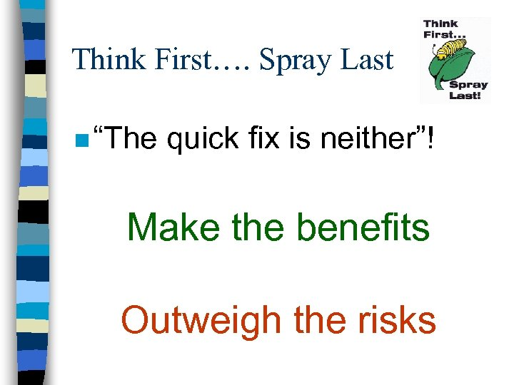"Think First…. Spray Last n ""The quick fix is neither""! Make the benefits Outweigh"