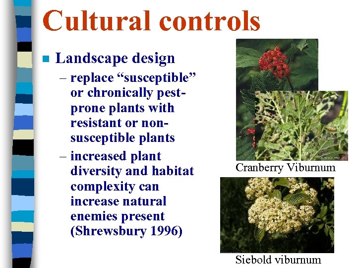 "Cultural controls n Landscape design – replace ""susceptible"" or chronically pestprone plants with resistant"