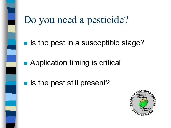 Do you need a pesticide? n Is the pest in a susceptible stage? n