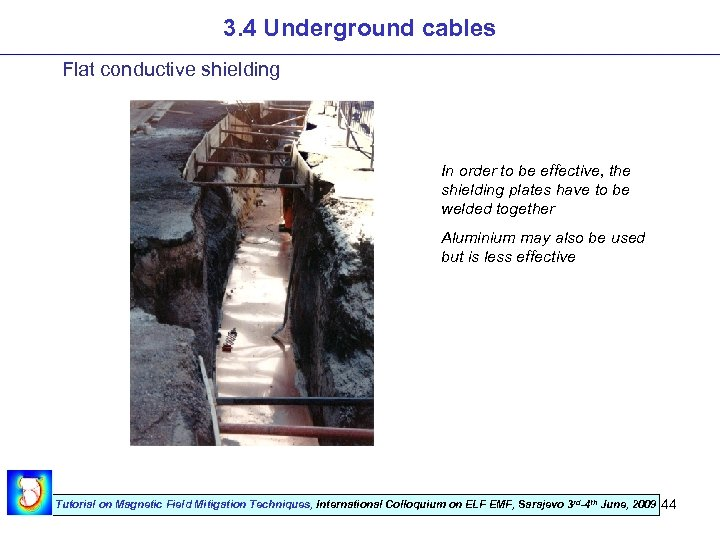 3. 4 Underground cables Flat conductive shielding In order to be effective, the shielding