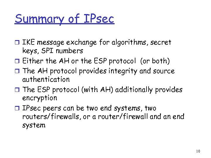 Summary of IPsec r IKE message exchange for algorithms, secret r r keys, SPI