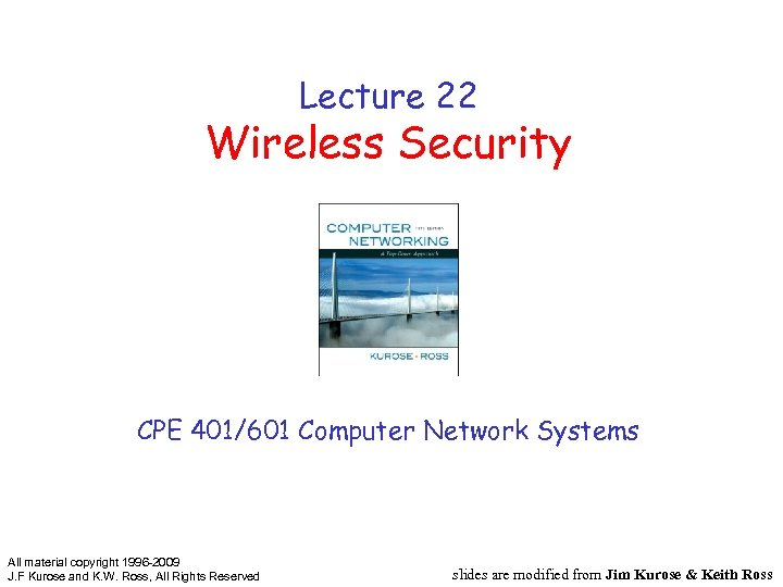 Lecture 22 Wireless Security CPE 401/601 Computer Network Systems All material copyright 1996 -2009