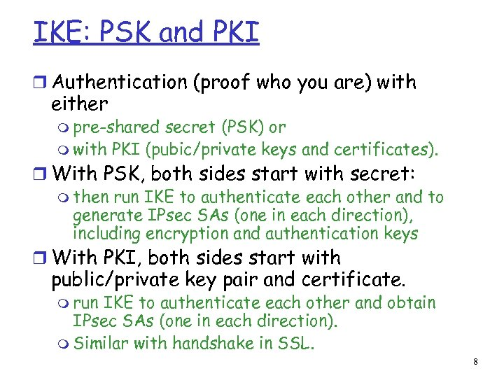 IKE: PSK and PKI r Authentication (proof who you are) with either m pre-shared
