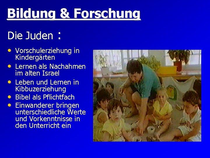 Bildung & Forschung Die Juden : • Vorschulerziehung in • • Kindergärten Lernen als